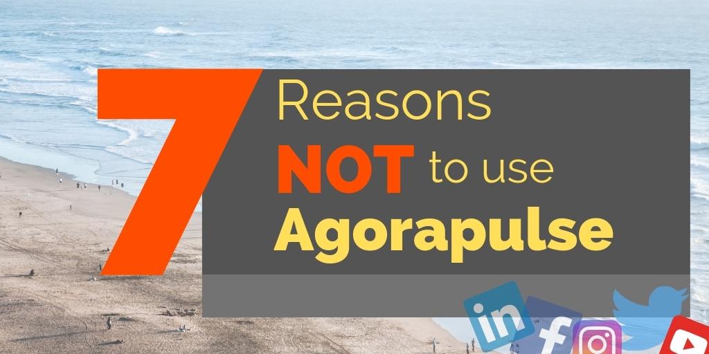 7 Reasons NOT to use Agorapulse