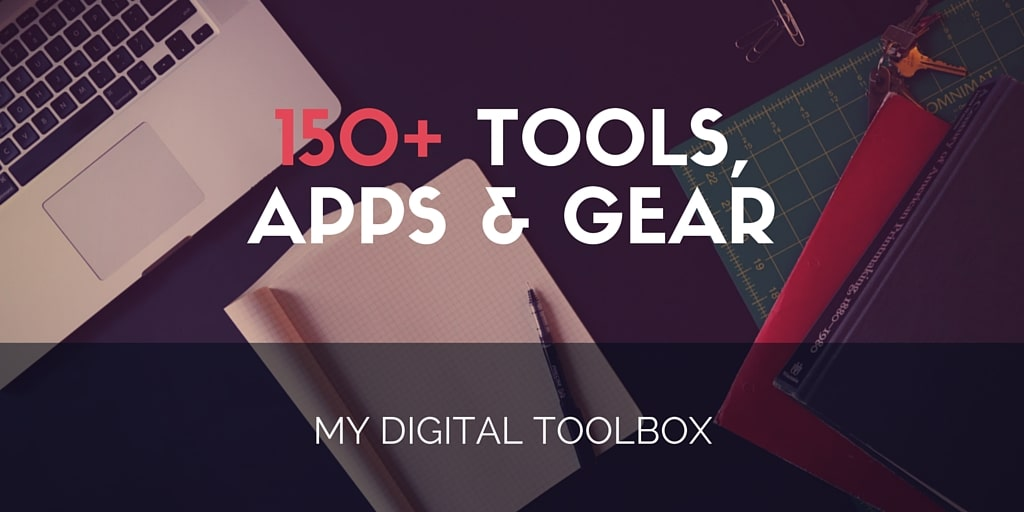 My Digital Toolbox: 150+ Tools, Apps & Gear