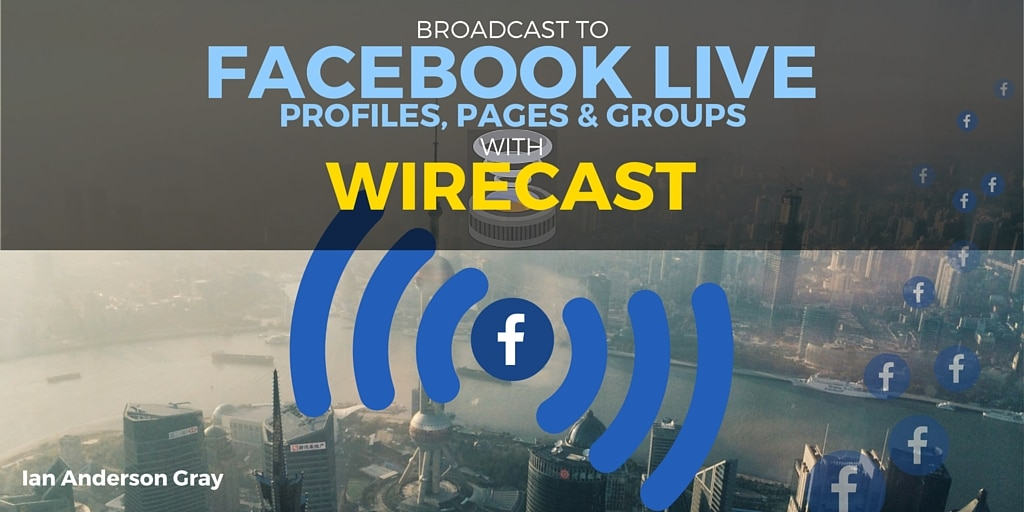 Wirecast: How to Broadcast to Facebook Live from your Mac or PC
