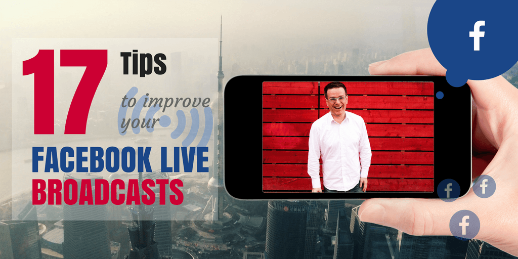 17 Tips to Improve your Facebook Live Broadcasts