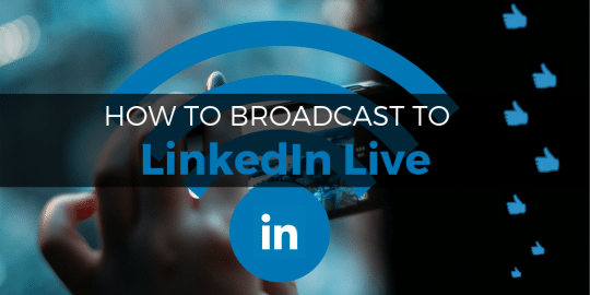 How to Broadcast to LinkedIn Live