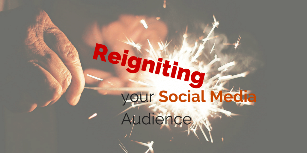 Reigniting your Social Media Audience